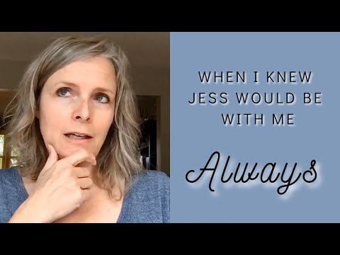 When I Knew Jess Would Be With Me Always