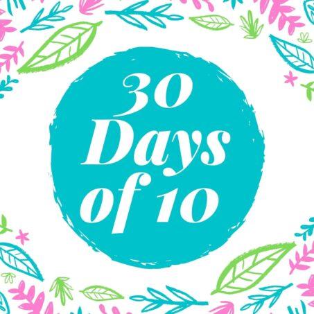 """30 Days of 10"""